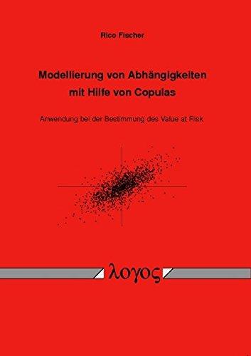 Modellierung von Abhängigkeiten mit Hilfe von Copulas: Anwendung bei der Bestimmung des Value at Risk