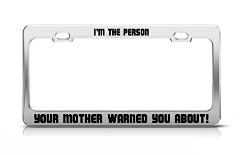 I'M THE PERSON YOUR MOTHER WARNED YOU ABOUT! Car Accessories License Plate Frame -  General Tag, General Fun 746