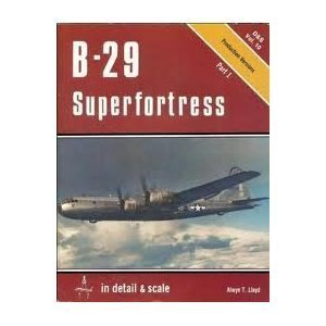B-29 Superfortress in Detail and Scale, Part 1: Production Versions ()