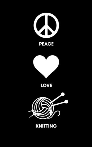 Peace Love Knitting - Lined Journal: 120 Page, 5x8, Notebook Knitting Gifts (Peace Love Knitting)