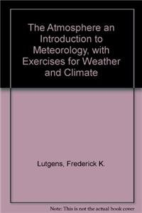 The Atmosphere An Introduction to Meteorology, with Exercises for Weather and Climate (11th Edition)