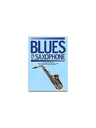 Blues For Saxophone. Für Sopransaxophon, Alt-Saxophon, Tenorsaxophon, Baritonsaxophone