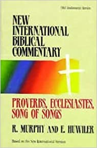 Book Proverbs, Ecclesiastes, Song of Songs (New International Biblical Commentary: Old Testament)