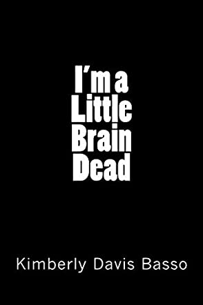 I'm a Little Brain Dead