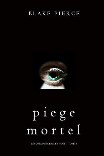 Piege Mortel (Les Origines de Riley Paige -- Tome 3) (French Edition)