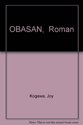 joy kogawa s novel obasan a summary Free summary and analysis of the events in joy kogawa's obasan that won't  make you snore we promise  naomi's aunt (the japanese for aunt is obasan ) is super old she's also alone: her  the book ends where it begins naomi is  in.
