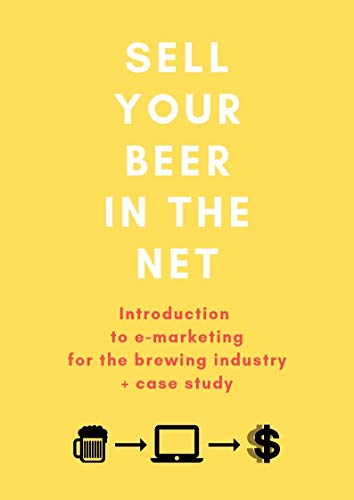 Sell your beer in the net: Introduction to e-marketing for the brewing industry + case study