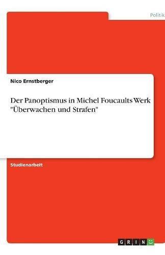 Der Panoptismus in Michel Foucaults Werk Überwachen und Strafen