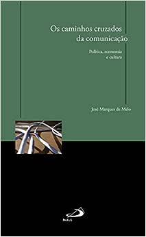 Os Caminhos Cruzados da Comunicação: Política, Economia e Cultura