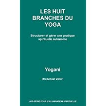LES HUIT BRANCHES DU YOGA - Structurer et gérer une pratique spirituelle autonome (French Edition)