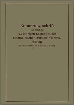 Erinnerungsschrift aus Anlaß des 25 jährigen Bestehens der Stadtkölnischen Auguste-Viktoria-Stiftung