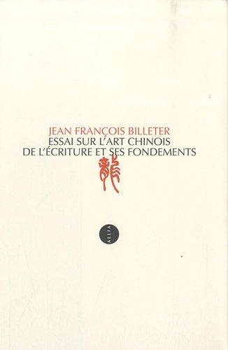 Essai sur l'art chinois de l'écriture et ses fondements ~ Jean-François Billeter
