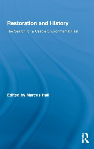 Restoration and History: The Search for a Usable Environmental Past (Routledge Studies in Modern History)