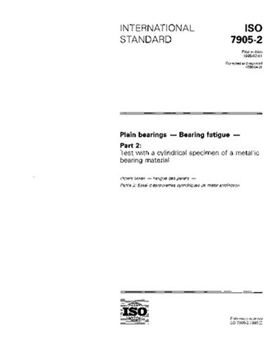 ISO 7905-2:1995, Plain bearings - Bearing fatigue - Part 2: Test with a cylindrical specimen of a metallic bearing material