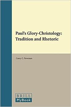 Paul's Glory-Christology: Tradition and Rhetoric (Supplements to Novum Testamentum (Brill))