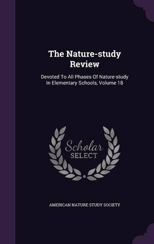 The Nature-study Review: Devoted To All Phases Of Nature-study In Elementary Schools, Volume 18 pdf epub