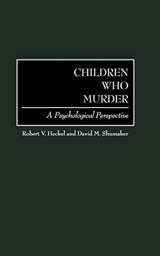 Children Who Murder: A Psychological Perspective
