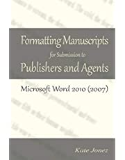 Formatting Manuscripts for Submission to Publishers and Agents: Microsoft Word 2010 (2007)