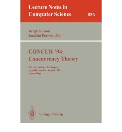 Concur 94  Concurrency Theory  5Th International Conference  Uppsala  Sweden  August 22   25  1994  Proceedings  Lecture Notes In Artificial Intelligence