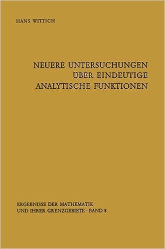 Neuere Untersuchungen ????ber eindeutige analytische Funktionen (Ergebnisse der Mathematik und ihrer Grenzgebiete. 2. Folge) (German Edition) by Hans Wittich (2012-07-31)