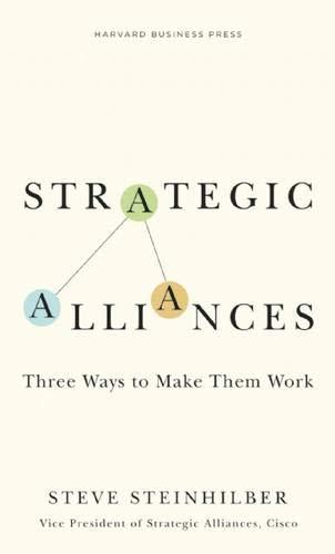 Strategic Alliances: Three Ways to Make Them Work (Memo to the CEO) (The Best Strategic Alliances)