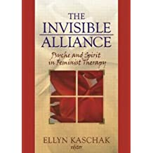 The Invisible Alliance: Psyche and Spirit in Feminist Therapy (Women & Therapy.)