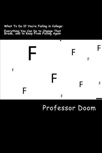 What To Do If You're Failing in College:: Everything You Can Do to Change That Grade, and to Keep From Failing Again by Professor Doom (2014-06-25)