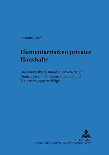 Download Elementarrisiken privater Haushalte: Die Handhabung finanzieller Schäden in Deutschland – derzeitige Situation und Verbesserungsvorschläge ... Forschung) (German Edition) pdf
