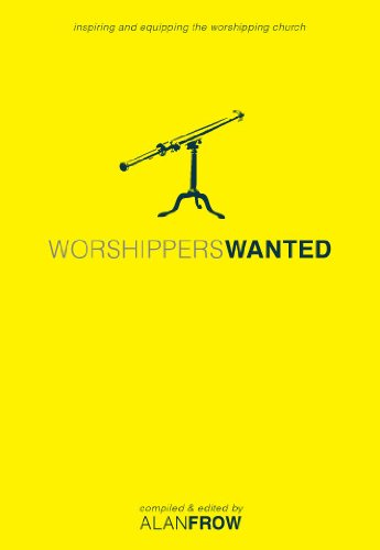 Worshippers Wanted: Inspiring and Equipping the Worshipping Church