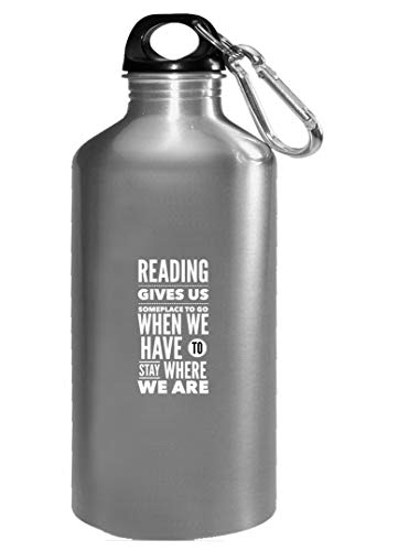 Readers Water Bottles - Reading Gives Us Someplace To Go When We Have To Stay Where We Are - English Teacher Gift (Reading Gives Us Someplace To Go Quote)