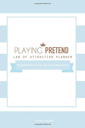 Playing Pretend Law of Attraction Planner: I?ve decided to live the life I?ve always wanted (Blue Cupcakes) pdf epub