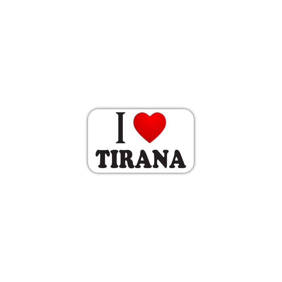 I Love TIRANA Car Bumper Sticker Decal 5 X 3