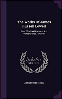 The Works Of James Russell Lowell: Illus. With Steel Portraits And Photogravures, Volume 4