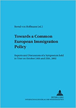 Book Towards a Common European Immigration Policy: Reports and Discussions of a Symposium Held in Trier on October 24th and 25th, 2002 (Rechtspolitisches Symposium Legal Policy Symposium)