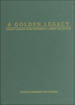 A Golden Legacy: Ancient Jewelry from the Burton Y.Berry Collection por Wolf Rudolph