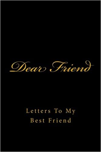 Best Friend Letters That Make You Cry.Dear Friend Letters To My Best Friend Journals For The