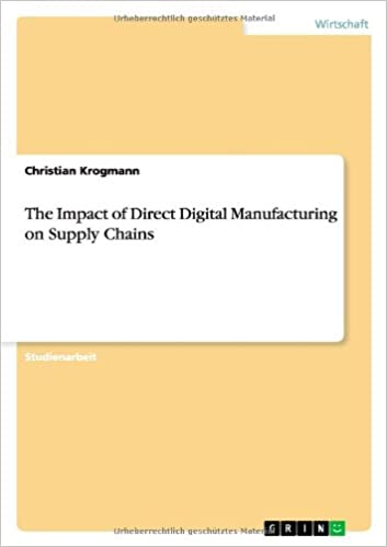The Impact of Direct Digital Manufacturing on Supply Chains
