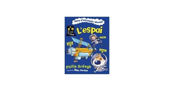 Lespai (La casa de lÀlex): Amazon.es: Philip Ardagh, Mike Gordon, Isabel Galera Ibáñez: Libros