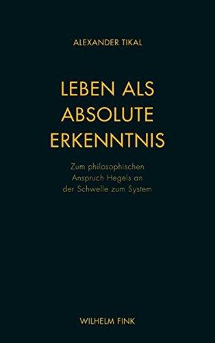 Leben als absolute Erkenntnis. Zum philosophischen Anspruch Hegels an der Schwelle zum System