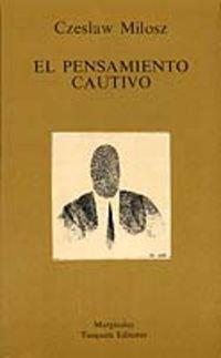 El Pensamiento Cautivo (Spanish Edition)