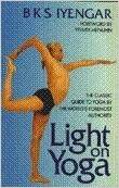 Light on Yoga - The Classic Guide to Yoga: B K S Iyengar ...