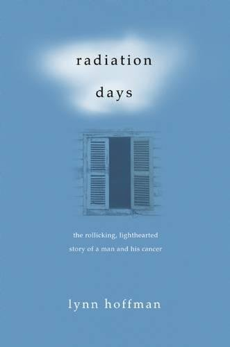 Radiation Days: The Rollicking, Lighthearted Story of a Man and His Cancer PDF