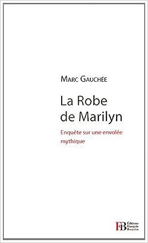 La robe de Marilyn : Enquête sur un mythe mondial que personne n'a vu pdf ebook