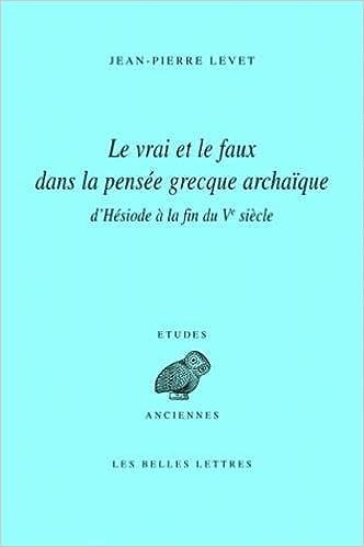 En ligne Le Vrai et le Faux Dans la Pensée Grecque Archaique pdf epub
