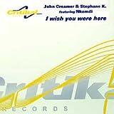 John Creamer & Stephane K / I Wish You Were Here