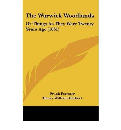 Read Online The Warwick Woodlands: Or Things As They Were Twenty Years Ago (1851) (Hardback) - Common pdf epub