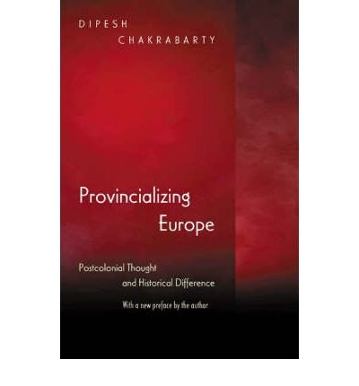 [(Provincializing Europe: Postcolonial Thought and Historical Difference)] [Author: Dipesh Chakrabarty] published on (November, 2007)