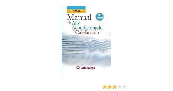 Manual de Aire Acondicionado y Calefaccion (Spanish Edition): C.F. Muller, Alfaomega Grupo Editor (MX), ...