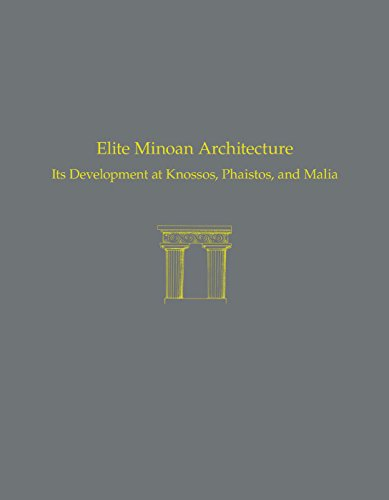 Elite Minoan Architecture: Its Development at Knossos, Phaistos, and Malia (Prehistory Monographs)