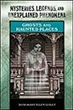 Ghosts and Haunted Places (Mysteries, Legends, and Unexplained Phenomena)